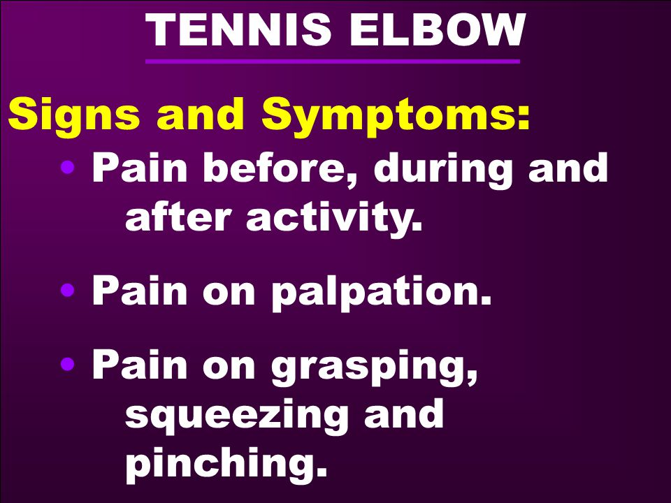 TENNIS ELBOW Signs and Symptoms: