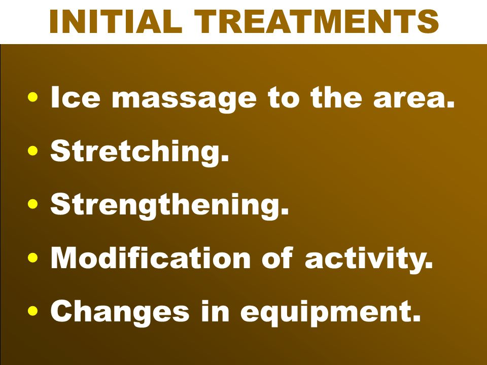 INITIAL TREATMENTS Ice massage to the area. Stretching. Strengthening.