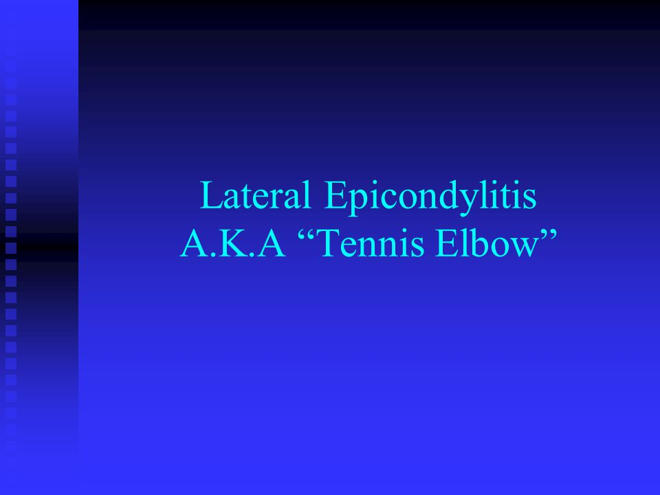 Lateral Epicondylitis A.K.A Tennis Elbow