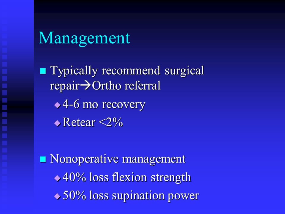 Management Typically recommend surgical repairOrtho referral