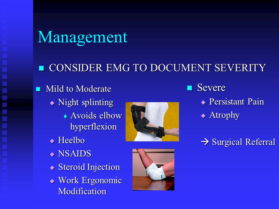 Management CONSIDER EMG TO DOCUMENT SEVERITY Severe Mild to Moderate