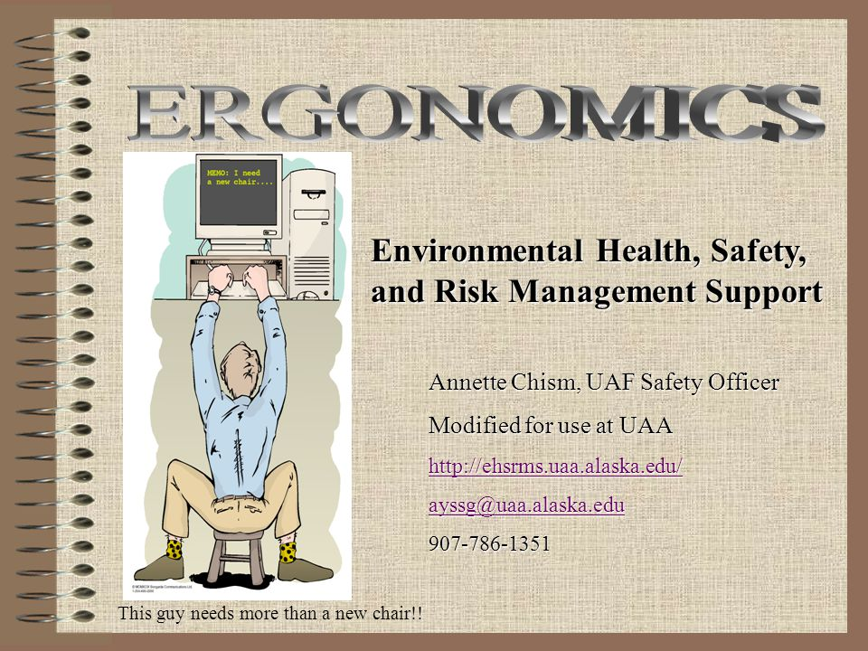 ERGONOMICS Environmental Health, Safety, and Risk Management Support