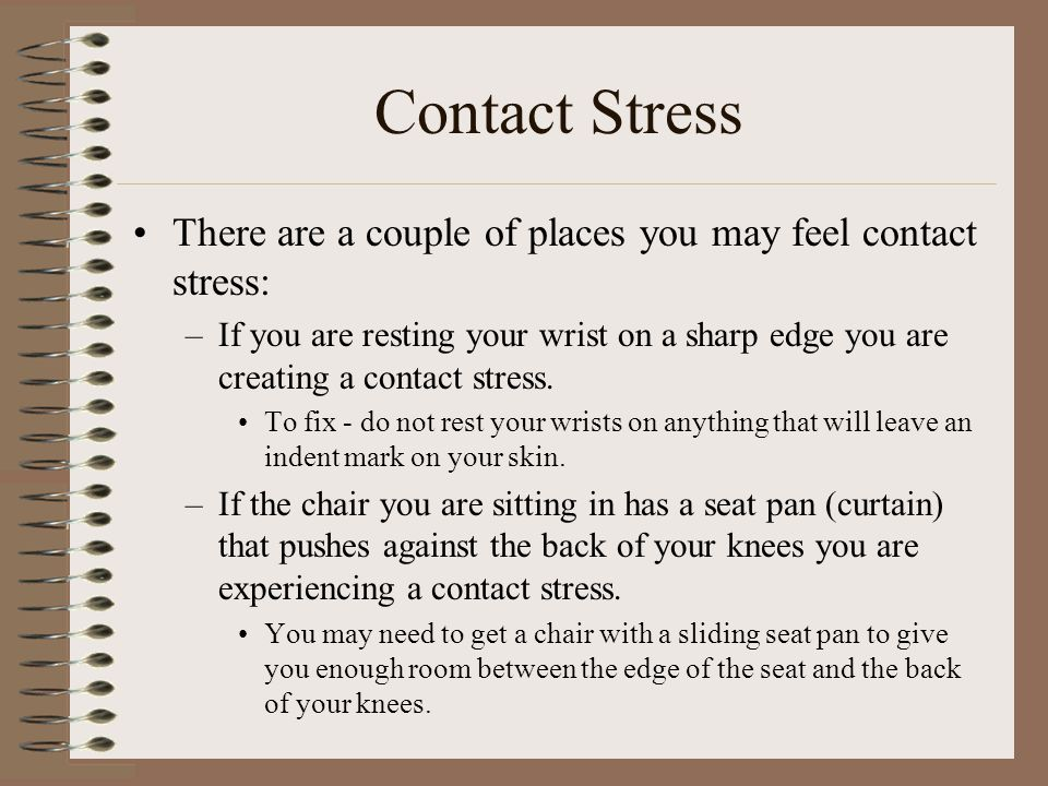 Contact Stress There are a couple of places you may feel contact stress: