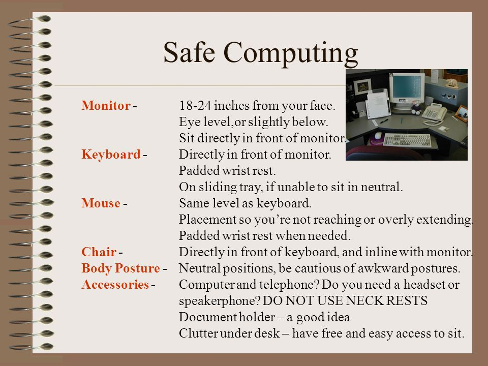 Safe Computing Monitor - 18-24 inches from your face.