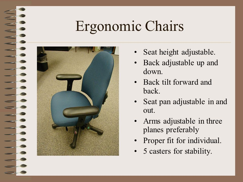 Ergonomic Chairs Seat height adjustable. Back adjustable up and down.