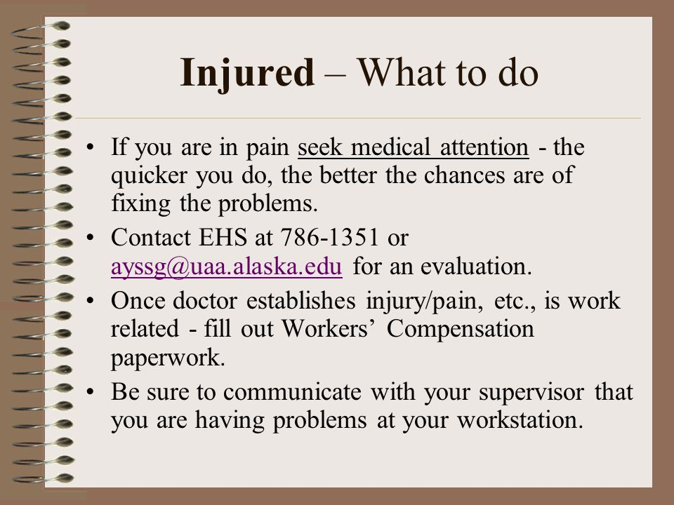 Injured – What to do If you are in pain seek medical attention - the quicker you do, the better the chances are of fixing the problems.