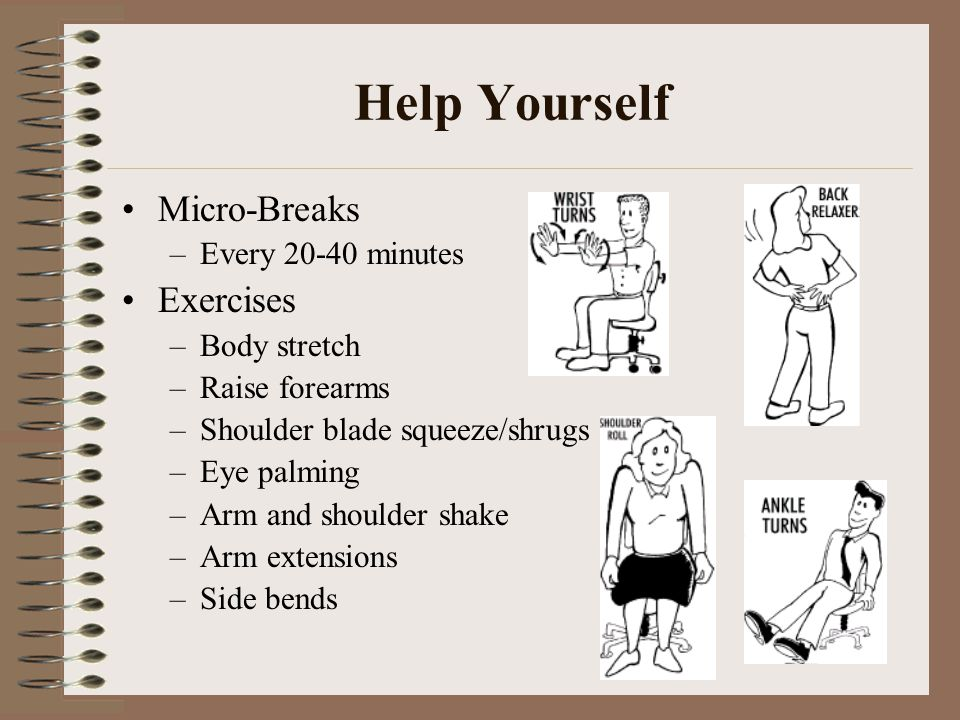 Help Yourself Micro-Breaks Exercises Every 20-40 minutes Body stretch