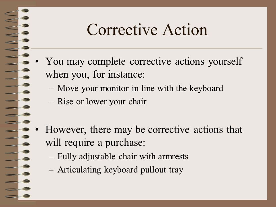 Corrective Action You may complete corrective actions yourself when you, for instance: Move your monitor in line with the keyboard.
