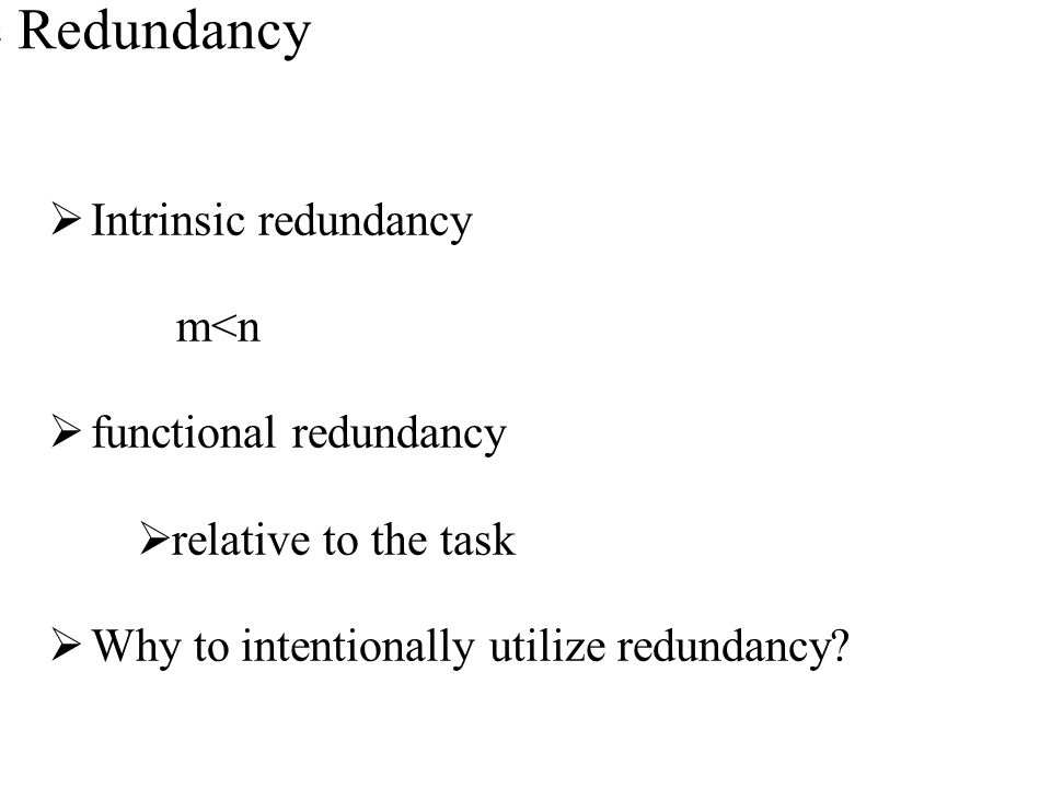 Kinematic Redundancy Intrinsic redundancy m<n functional redundancy