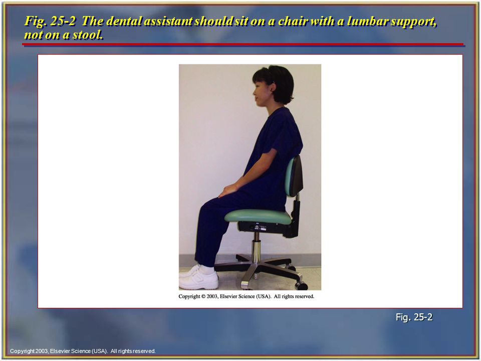 Fig. 25-2 The dental assistant should sit on a chair with a lumbar support, not on a stool.