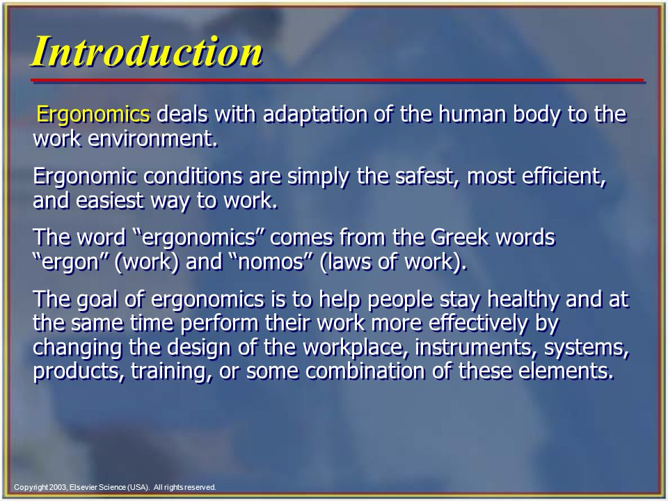 Introduction Ergonomics deals with adaptation of the human body to the work environment.