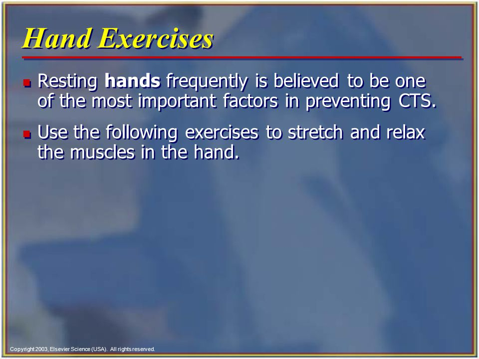 Hand Exercises Resting hands frequently is believed to be one of the most important factors in preventing CTS.