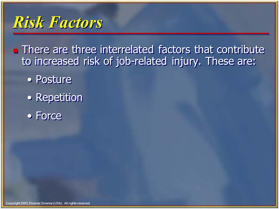 Risk Factors There are three interrelated factors that contribute to increased risk of job-related injury. These are:
