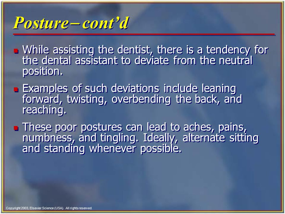 Posture- cont'd While assisting the dentist, there is a tendency for the dental assistant to deviate from the neutral position.