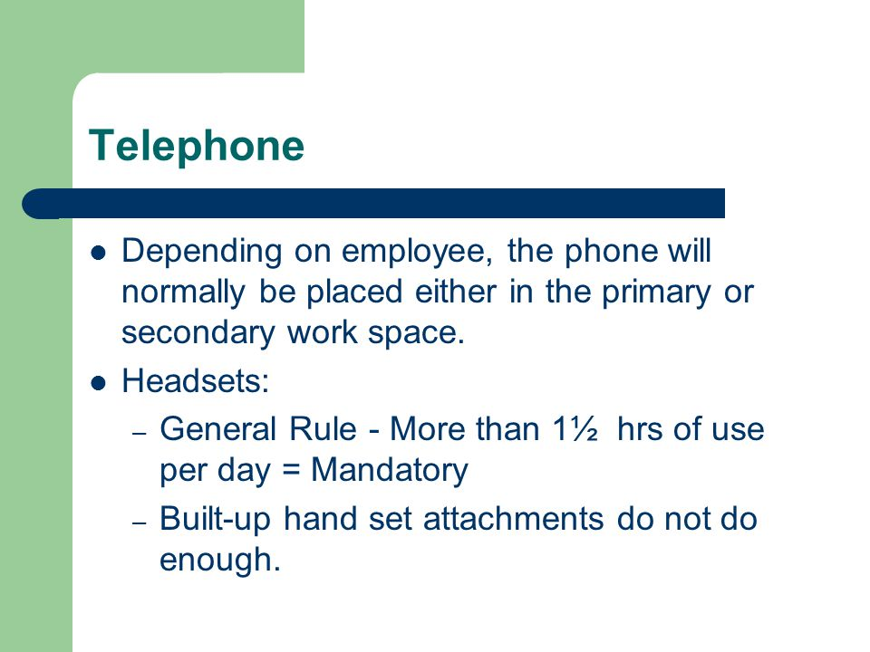 Telephone Depending on employee, the phone will normally be placed either in the primary or secondary work space.