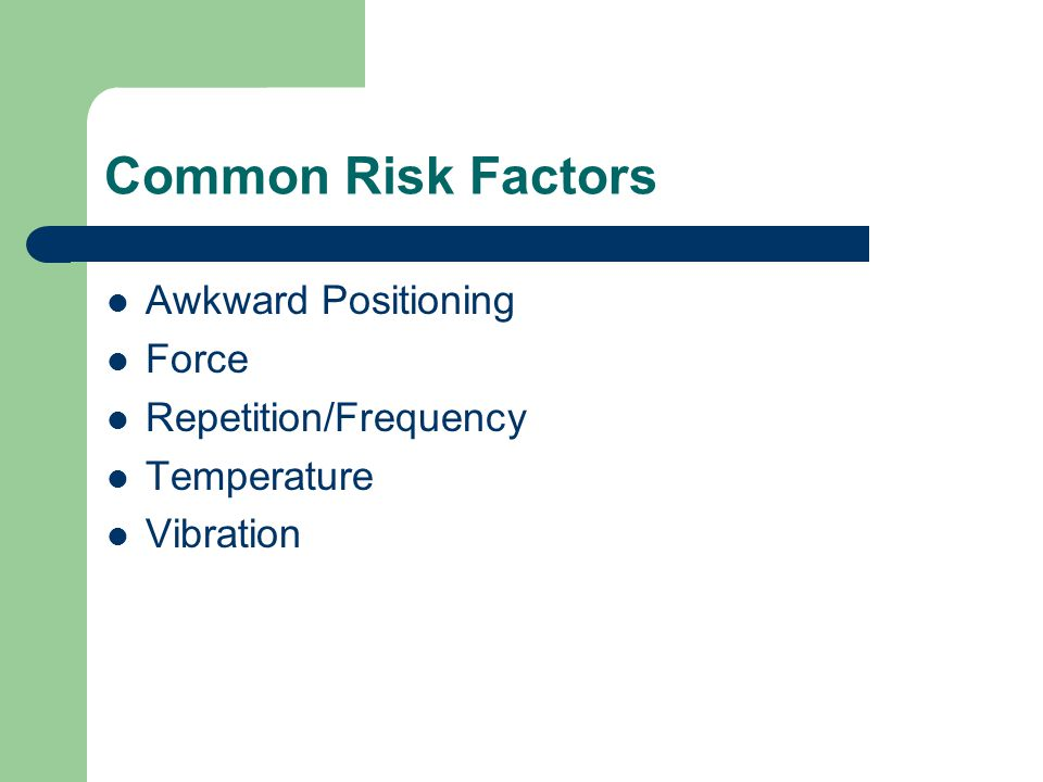 Common Risk Factors Awkward Positioning Force Repetition/Frequency