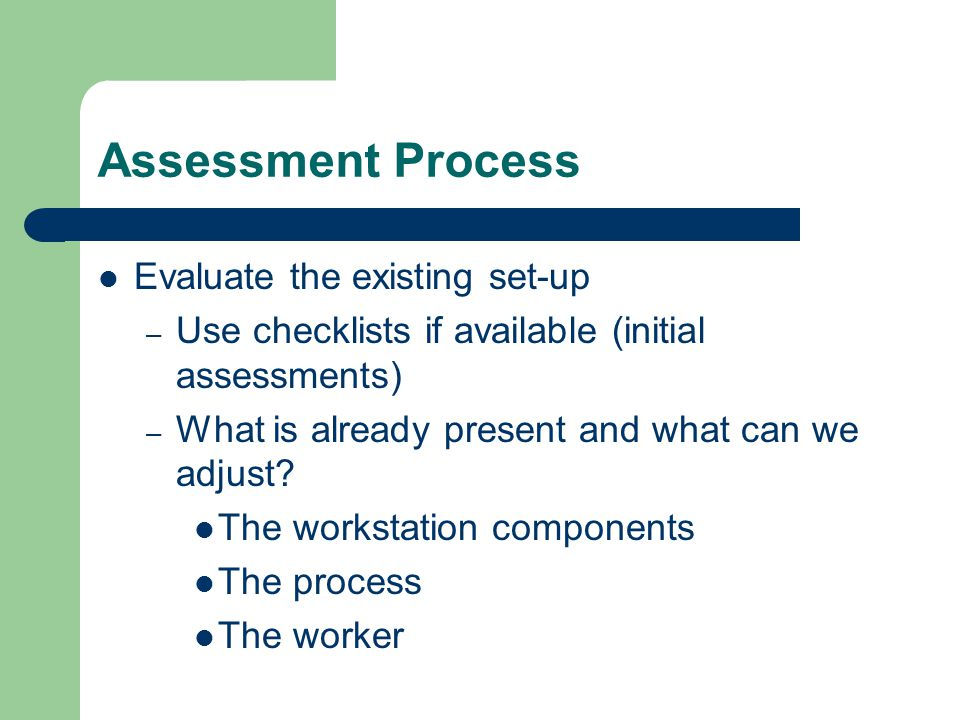 Assessment Process Evaluate the existing set-up