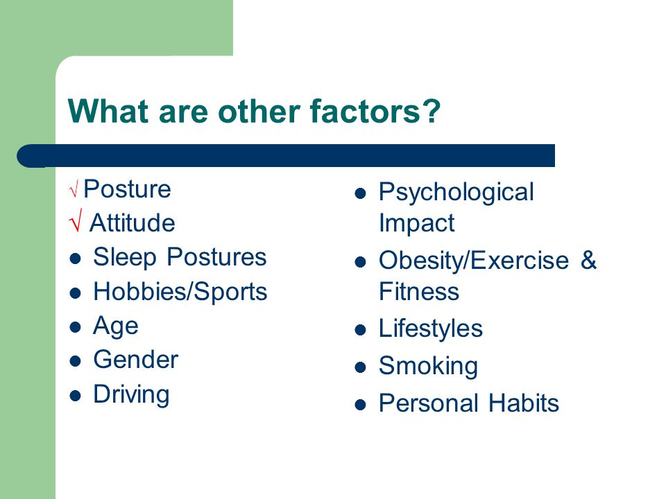 What are other factors √ Attitude Sleep Postures Hobbies/Sports Age