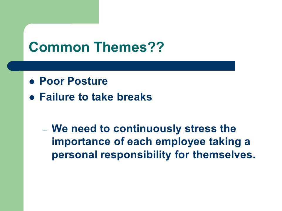 Common Themes Poor Posture Failure to take breaks