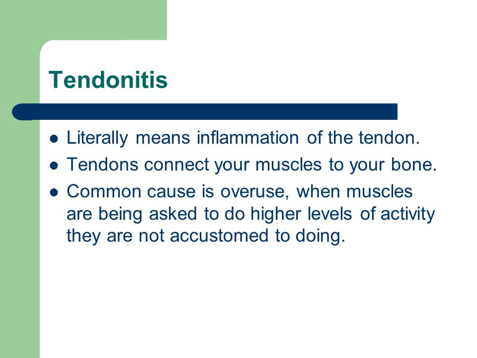 Tendonitis Literally means inflammation of the tendon.