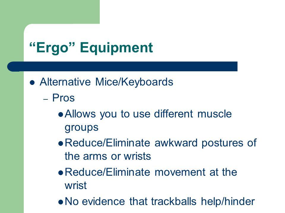 Ergo Equipment Alternative Mice/Keyboards Pros