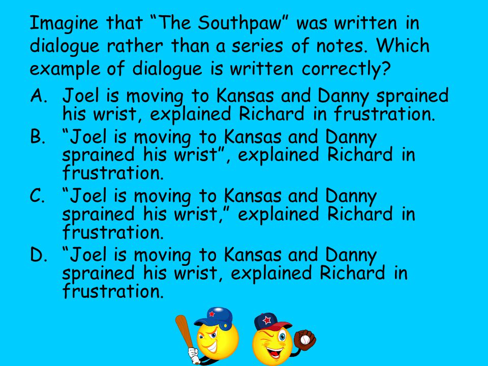 Imagine that The Southpaw was written in dialogue rather than a series of notes. Which example of dialogue is written correctly