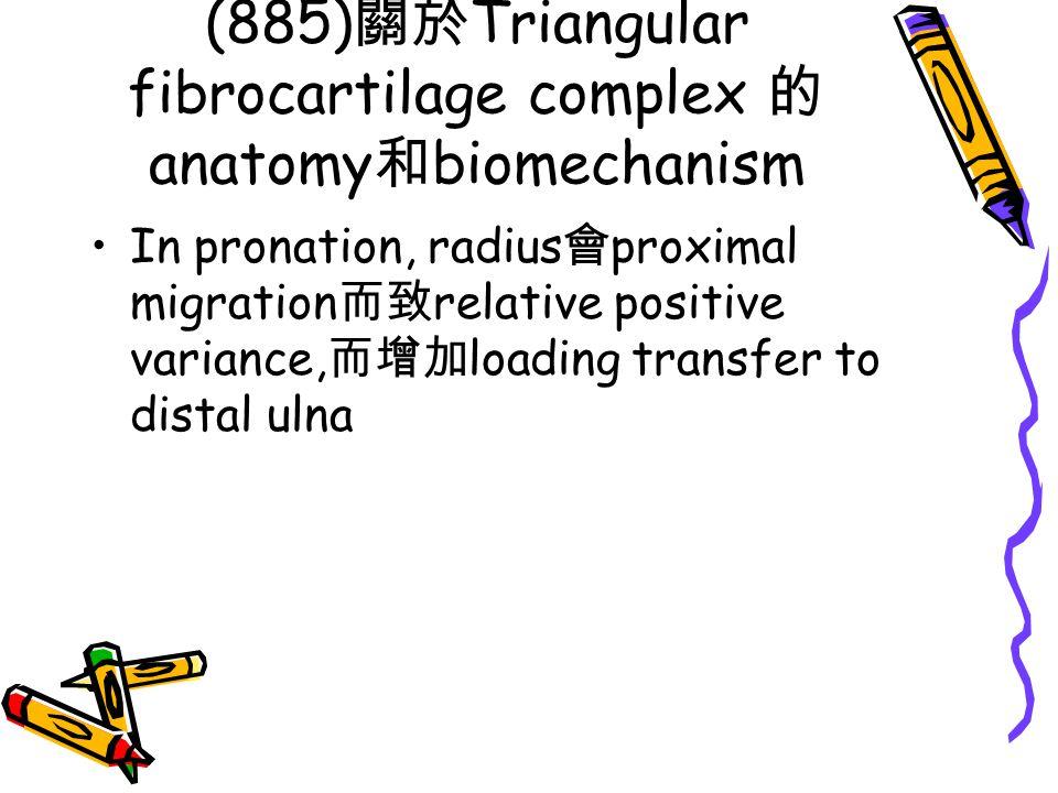 (885)關於Triangular fibrocartilage complex 的anatomy和biomechanism