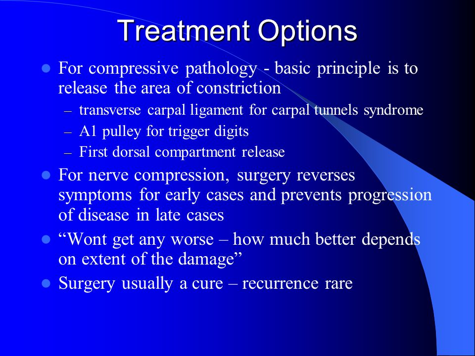 Treatment Options For compressive pathology - basic principle is to release the area of constriction.