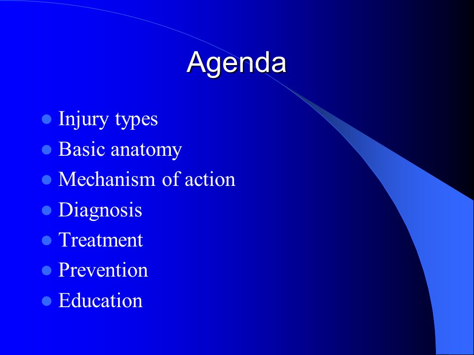 Agenda Injury types Basic anatomy Mechanism of action Diagnosis