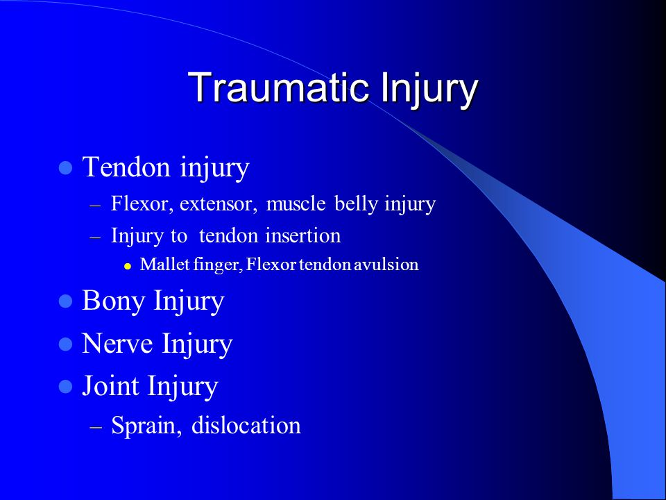 Traumatic Injury Tendon injury Bony Injury Nerve Injury Joint Injury