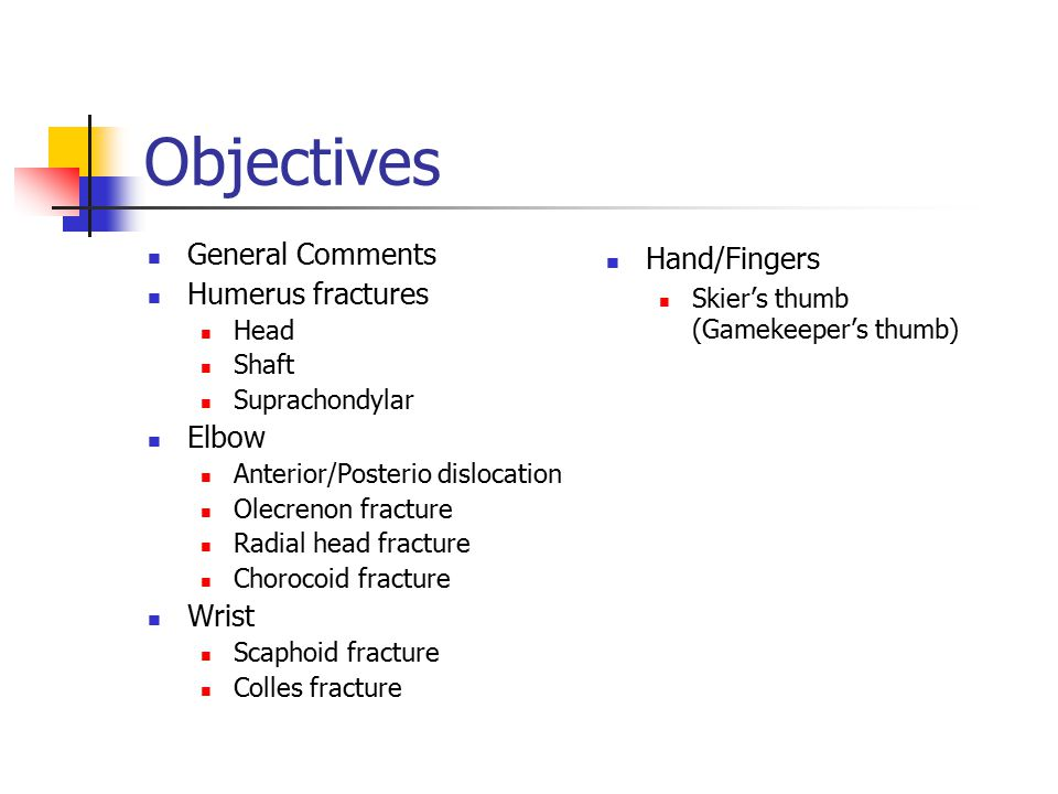 Objectives General Comments Humerus fractures Elbow Wrist Hand/Fingers