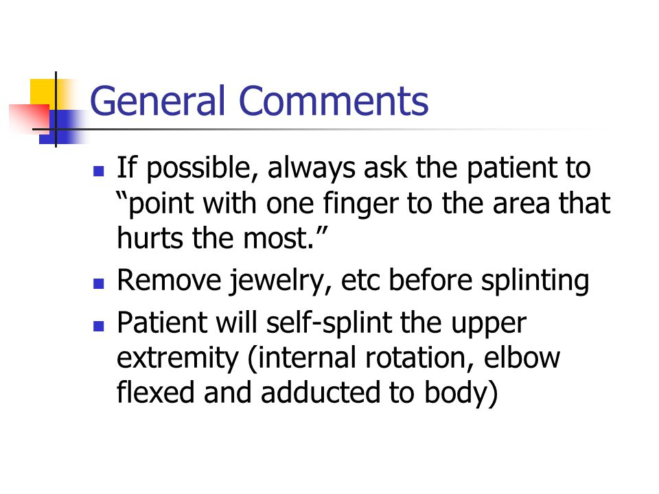 General Comments If possible, always ask the patient to point with one finger to the area that hurts the most.