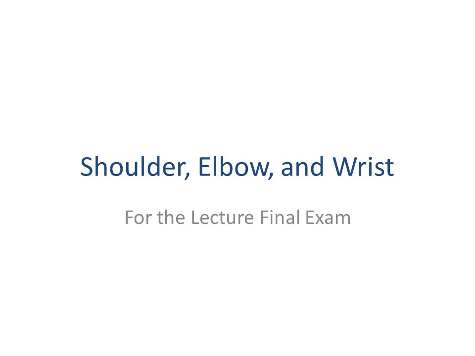 Shoulder, Elbow, and Wrist