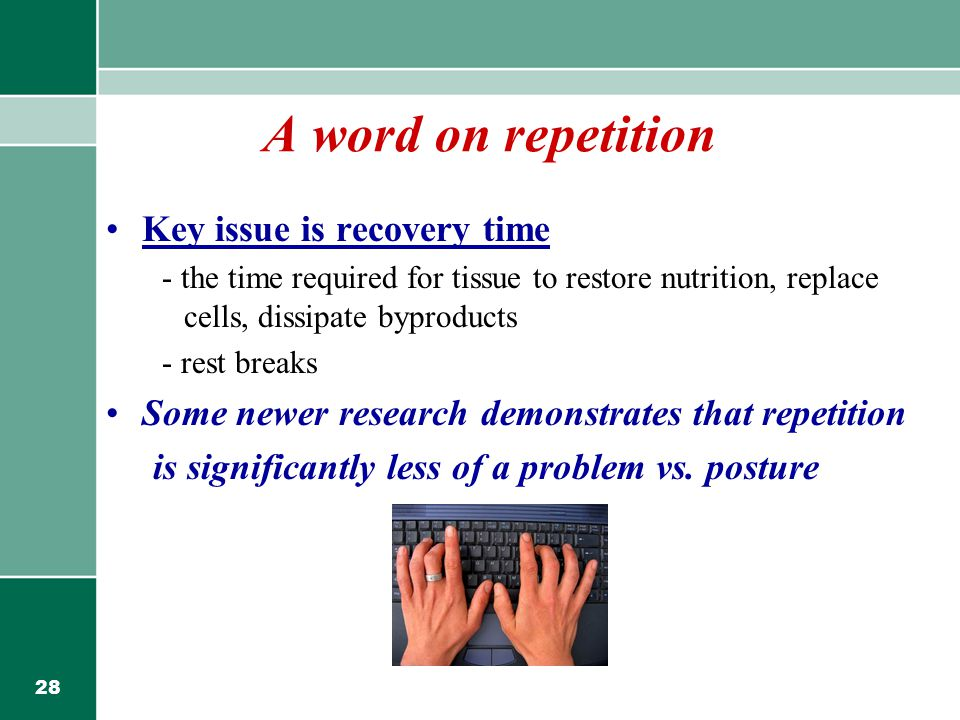 A word on repetition Key issue is recovery time