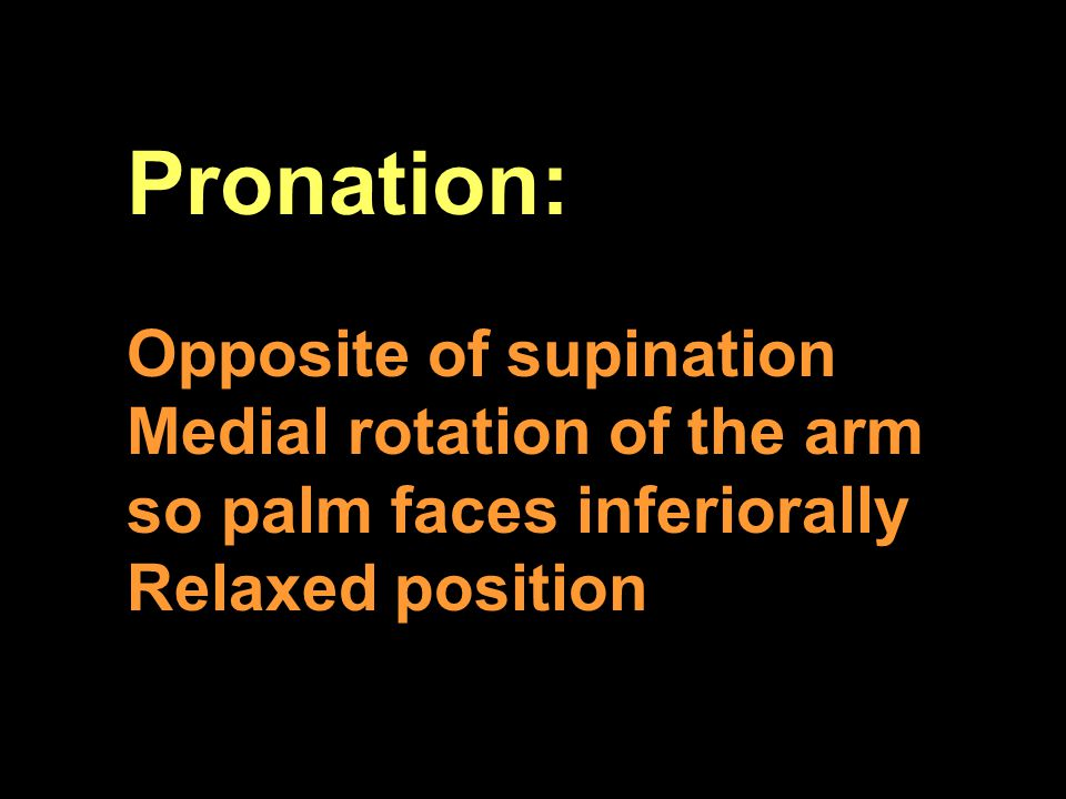 Pronation: Opposite of supination