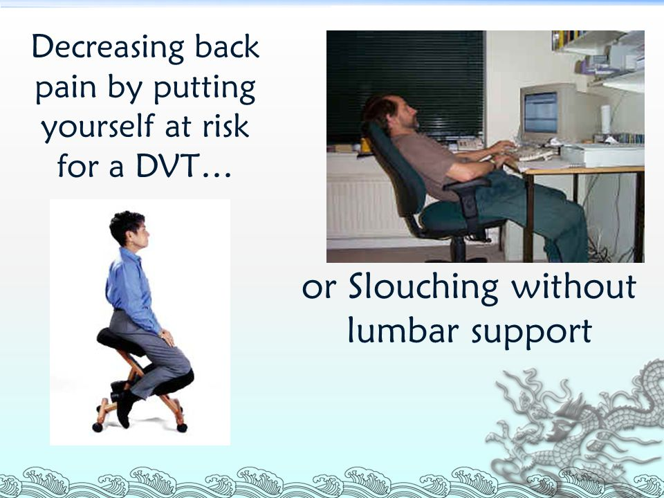 or Slouching without lumbar support
