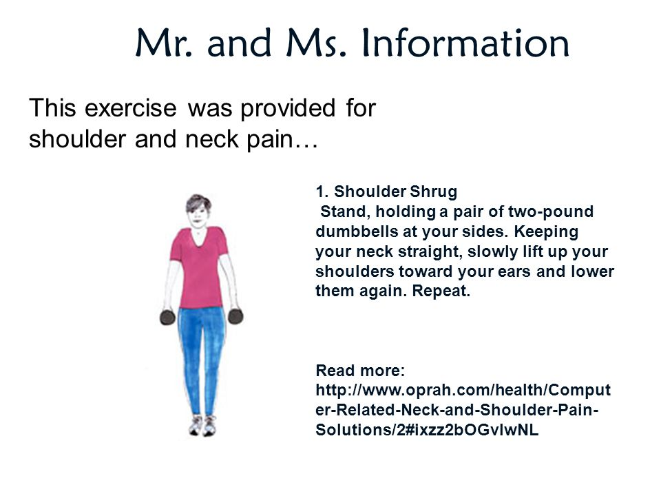 Mr. and Ms. Information This exercise was provided for shoulder and neck pain… 1. Shoulder Shrug.