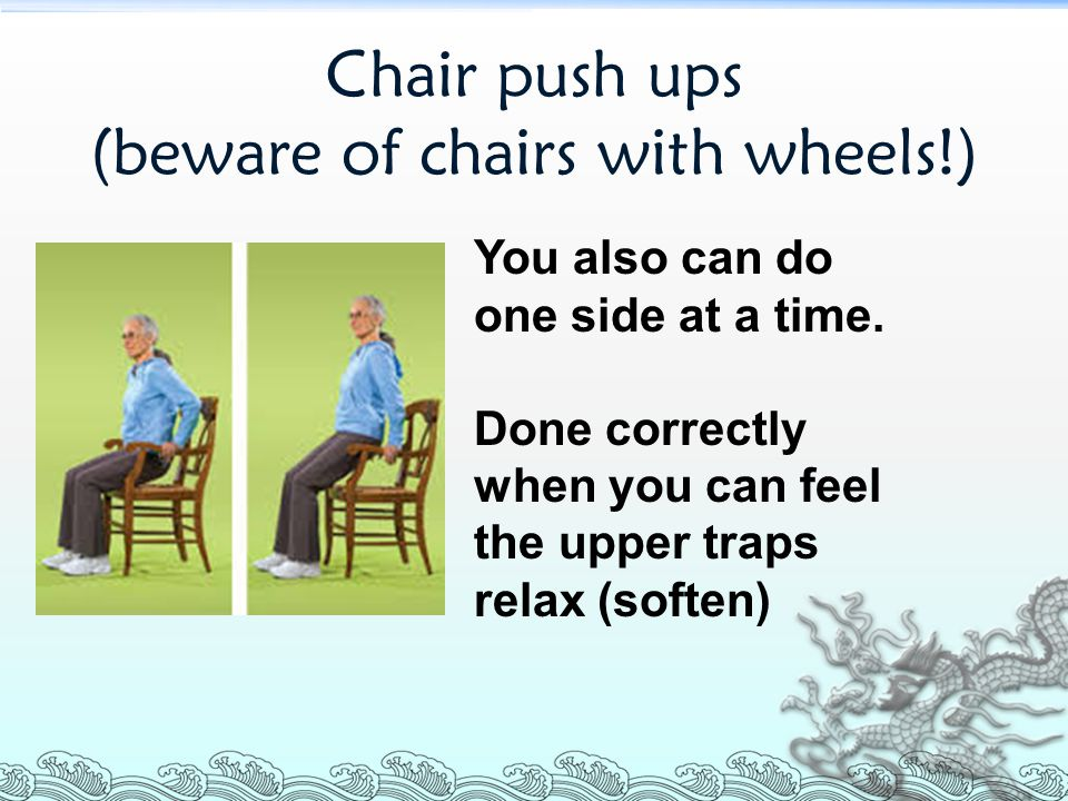 Chair push ups (beware of chairs with wheels!)