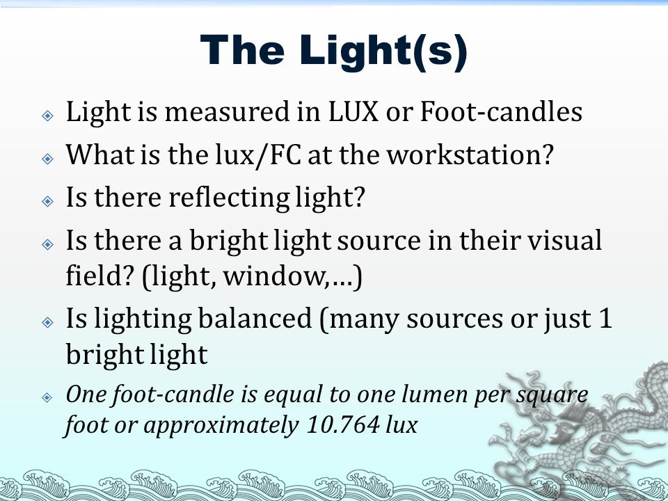 The Light(s) Light is measured in LUX or Foot-candles