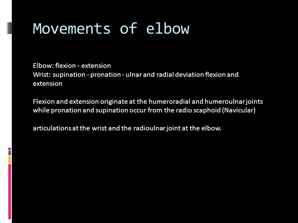 Movements of elbow Elbow: flexion - extension