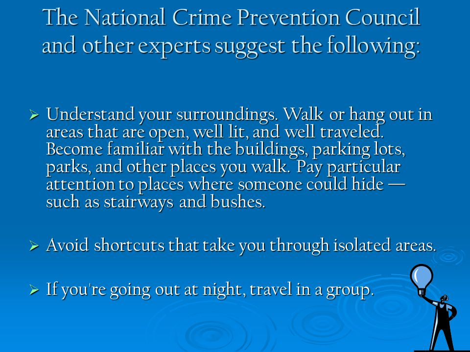 The National Crime Prevention Council and other experts suggest the following: