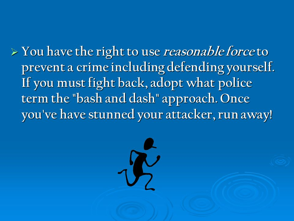 You have the right to use reasonable force to prevent a crime including defending yourself.