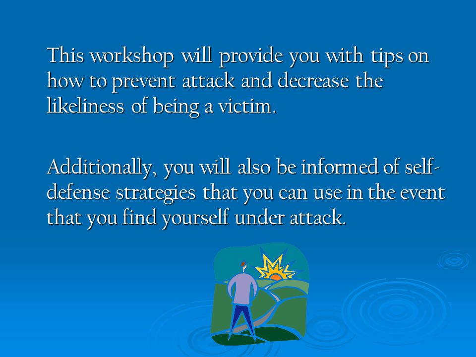 This workshop will provide you with tips on how to prevent attack and decrease the likeliness of being a victim.
