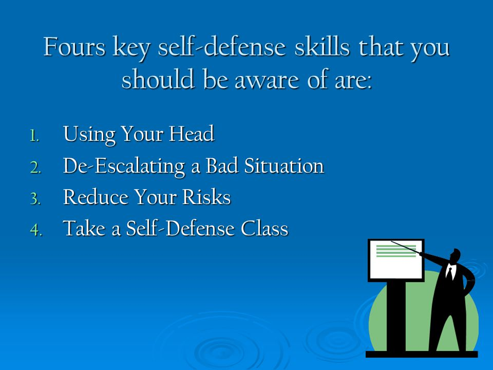 Fours key self-defense skills that you should be aware of are: