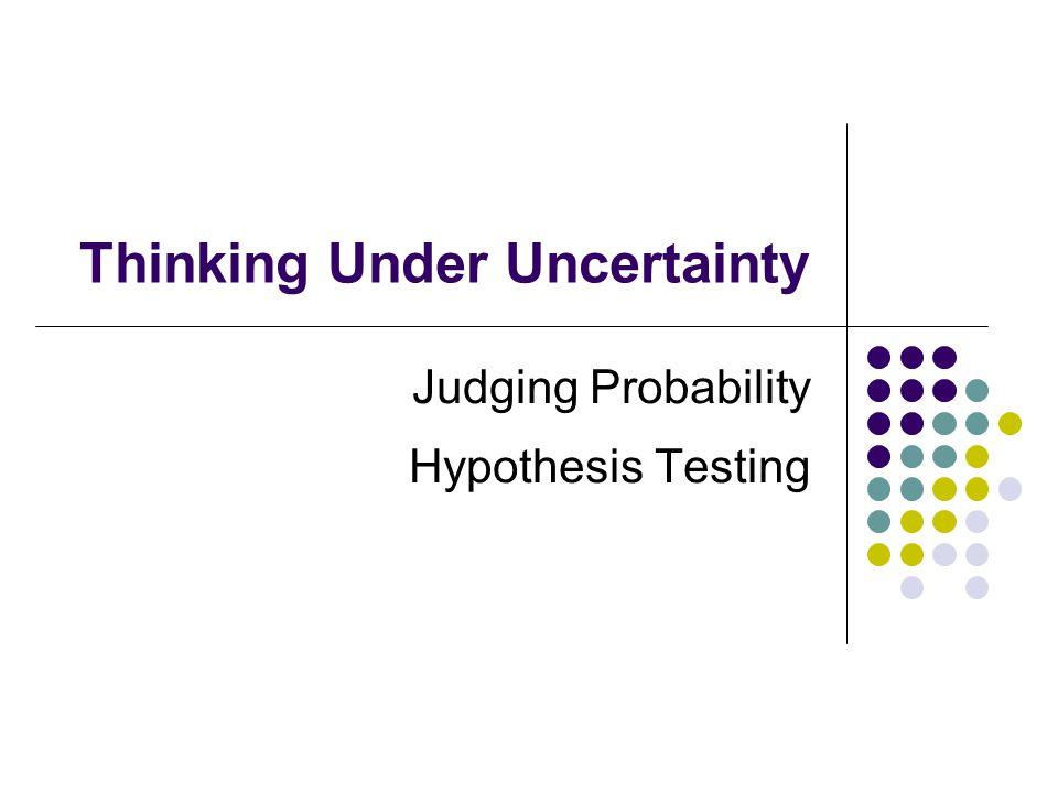 Thinking Under Uncertainty