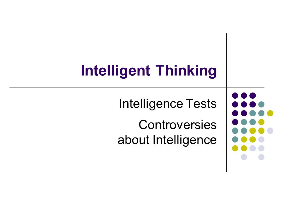 Intelligence Tests Controversies about Intelligence