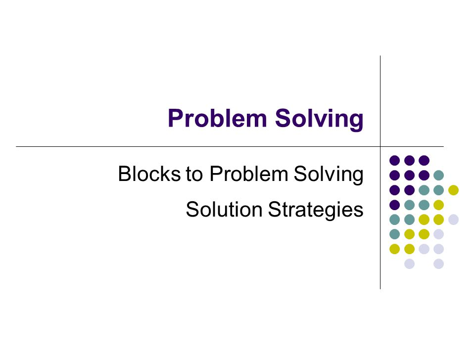 Blocks to Problem Solving Solution Strategies