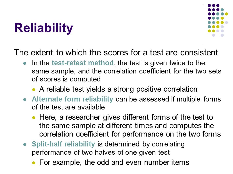 Reliability The extent to which the scores for a test are consistent