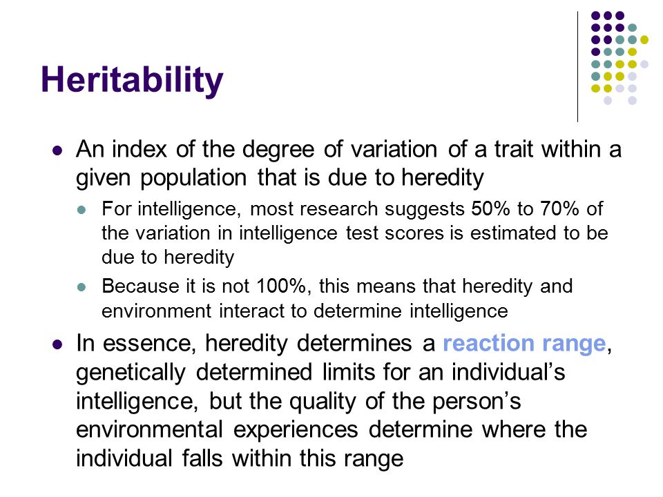 Heritability An index of the degree of variation of a trait within a given population that is due to heredity.