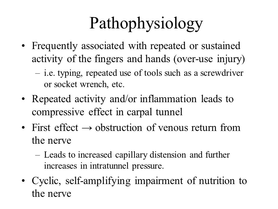 Pathophysiology Frequently associated with repeated or sustained activity of the fingers and hands (over-use injury)